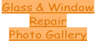 Glass & Window  Repair  Photo Gallery